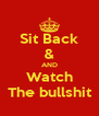 Sit Back & AND Watch The bullshit - Personalised Poster A4 size