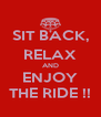 SIT BACK, RELAX AND ENJOY THE RIDE !! - Personalised Poster A4 size
