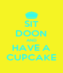 SIT DOON AND HAVE A CUPCAKE - Personalised Poster A4 size