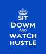 SIT DOWM AND WATCH HU$TLE - Personalised Poster A4 size