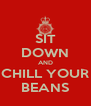 SIT DOWN AND CHILL YOUR BEANS - Personalised Poster A4 size