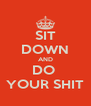 SIT DOWN AND DO  YOUR SHIT - Personalised Poster A4 size