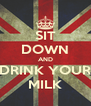 SIT DOWN AND DRINK YOUR MILK - Personalised Poster A4 size