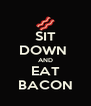 SIT DOWN  AND EAT BACON - Personalised Poster A4 size