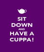 SIT DOWN AND HAVE A CUPPA! - Personalised Poster A4 size