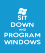 SIT DOWN AND PROGRAM WINDOWS - Personalised Poster A4 size