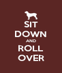 SIT DOWN AND ROLL OVER - Personalised Poster A4 size
