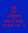 SIT DOWN AND SHUT THE  FUCK UP :-) - Personalised Poster A4 size