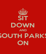 SIT DOWN AND SOUTH PARKS ON - Personalised Poster A4 size