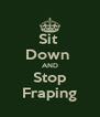 Sit  Down  AND Stop Fraping - Personalised Poster A4 size