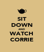 SIT DOWN AND WATCH CORRIE - Personalised Poster A4 size