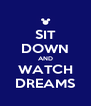 SIT DOWN AND WATCH DREAMS - Personalised Poster A4 size