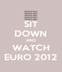SIT DOWN AND WATCH EURO 2012 - Personalised Poster A4 size