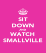 SIT DOWN AND WATCH SMALLVILLE - Personalised Poster A4 size