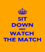 SIT DOWN AND WATCH THE MATCH - Personalised Poster A4 size