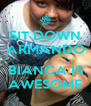 SIT DOWN ARMANDO  BIANCA IS AWESOME - Personalised Poster A4 size