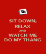 SIT DOWN, RELAX AND WATCH ME DO MY THANG - Personalised Poster A4 size