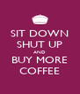 SIT DOWN SHUT UP AND BUY MORE COFFEE - Personalised Poster A4 size