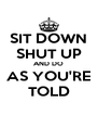 SIT DOWN SHUT UP AND DO AS YOU'RE TOLD - Personalised Poster A4 size