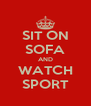 SIT ON SOFA AND WATCH SPORT - Personalised Poster A4 size