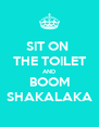 SIT ON  THE TOILET AND BOOM SHAKALAKA - Personalised Poster A4 size