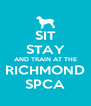 SIT STAY AND TRAIN AT THE RICHMOND SPCA - Personalised Poster A4 size