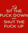 SIT THE FUCK DOWN AND SHUT THE FUCK UP - Personalised Poster A4 size