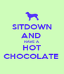 SITDOWN AND  HAVE A HOT CHOCOLATE  - Personalised Poster A4 size