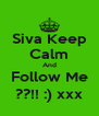 Siva Keep Calm And Follow Me ??!! :) xxx - Personalised Poster A4 size