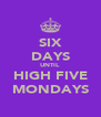 SIX DAYS UNTIL HIGH FIVE MONDAYS - Personalised Poster A4 size