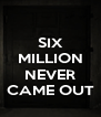 SIX MILLION  NEVER CAME OUT - Personalised Poster A4 size