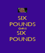 SIX POUNDS CHRIS SIX  POUNDS - Personalised Poster A4 size