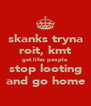 skanks tryna roit, kmt get lifes people stop looting and go home - Personalised Poster A4 size