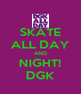 SKATE ALL DAY AND NIGHT! DGK - Personalised Poster A4 size