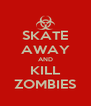 SKATE AWAY AND KILL ZOMBIES - Personalised Poster A4 size