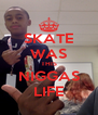 SKATE WAS THIS NIGGAS LIFE - Personalised Poster A4 size