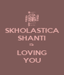 SKHOLASTICA SHANTI IS LOVING YOU - Personalised Poster A4 size