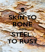 SKIN TO BONE AND STEEL  TO RUST - Personalised Poster A4 size