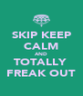 SKIP KEEP CALM AND TOTALLY  FREAK OUT - Personalised Poster A4 size