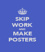 SKIP WORK AND MAKE POSTERS - Personalised Poster A4 size