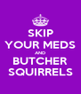SKIP YOUR MEDS AND BUTCHER SQUIRRELS - Personalised Poster A4 size