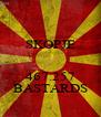 SKOPJE   467.257 BASTARDS - Personalised Poster A4 size