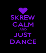 SKREW CALM AND JUST DANCE - Personalised Poster A4 size