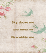 Sky above me  Earth below me  Fire within me - Personalised Poster A4 size