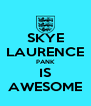 SKYE LAURENCE PANK IS AWESOME - Personalised Poster A4 size