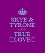 SKYE & TYRONE HAVE TRUE ♡LOVE♡ - Personalised Poster A4 size