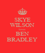 SKYE WILSON loves BEN BRADLEY - Personalised Poster A4 size
