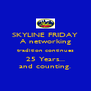 SKYLINE FRIDAY A networking tradition continues 25 Years... and counting. - Personalised Poster A4 size
