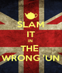 SLAM IT IN  THE  WRONG 'UN - Personalised Poster A4 size