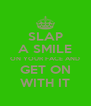 SLAP A SMILE ON YOUR FACE AND GET ON WITH IT - Personalised Poster A4 size